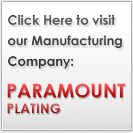 Click here to visit our manufacturing company Paramount Plating